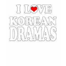 I Love Korean Dramas shirt