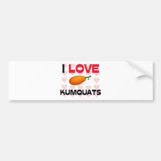 I Love Kumquats Car Bumper Sticker