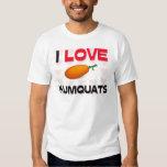 I Love Kumquats Shirts