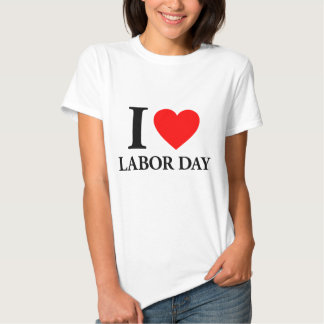 I Love Labor Day Tee Shirt