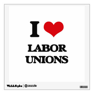 I Love Labor Unions Wall Decals