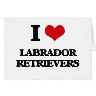 I love Labrador Retrievers Greeting Card