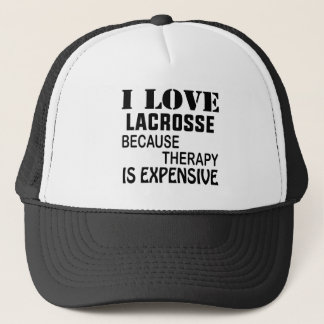 I Love Lacrosse  Because Therapy Is Expensive Trucker Hat