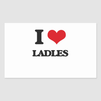 I Love Ladles Rectangular Sticker