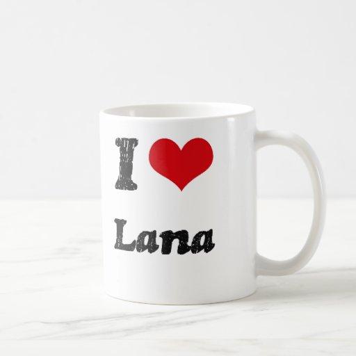 I Love Lana Coffee Mugs
