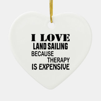 I Love Land sailing Because Therapy Is Expensive Ceramic Ornament
