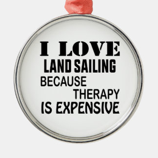 I Love Land sailing Because Therapy Is Expensive Metal Ornament