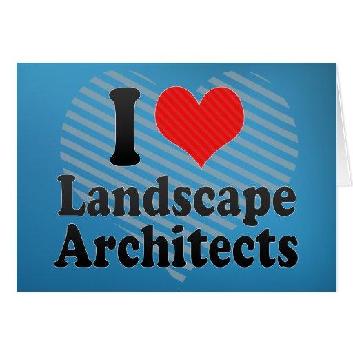 I Love Landscape Architects Greeting Card