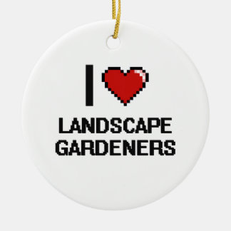 I love Landscape Gardeners Double-Sided Ceramic Round Christmas Ornament