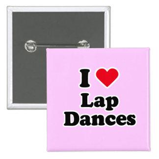 I love lap dances pinback buttons