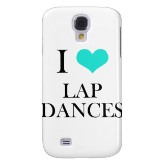I Love Lap Dances Samsung Galaxy S4 Covers