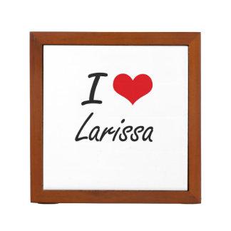 I Love Larissa artistic design Pencil Holder