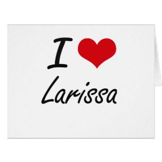 I Love Larissa artistic design Large Greeting Card