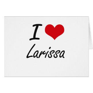 I Love Larissa artistic design Stationery Note Card