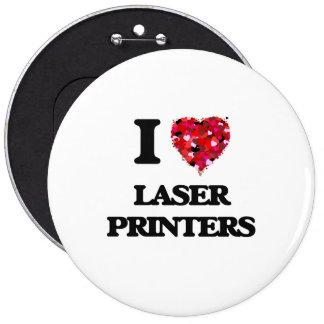I Love Laser Printers 6 Inch Round Button