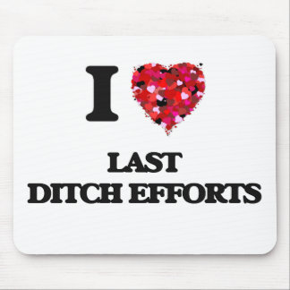 I Love Last Ditch Efforts Mouse Pad