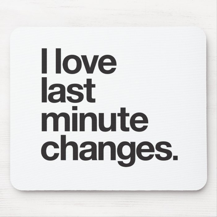 last minute change