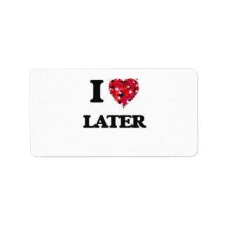 I Love Later Address Label