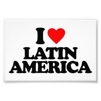 I LOVE LATIN AMERICA PHOTOGRAPH