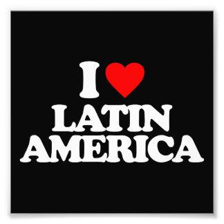 I LOVE LATIN AMERICA PHOTOGRAPHIC PRINT