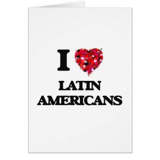 I Love Latin Americans Greeting Card