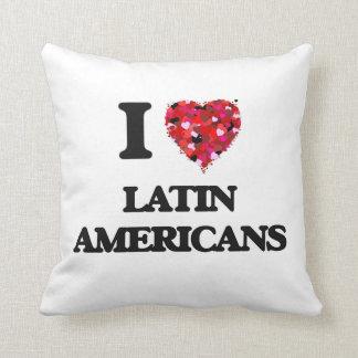 I Love Latin Americans Pillows