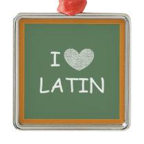 I Love Latin Metal Ornament
