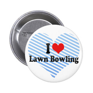 I Love Lawn Bowling Pinback Buttons