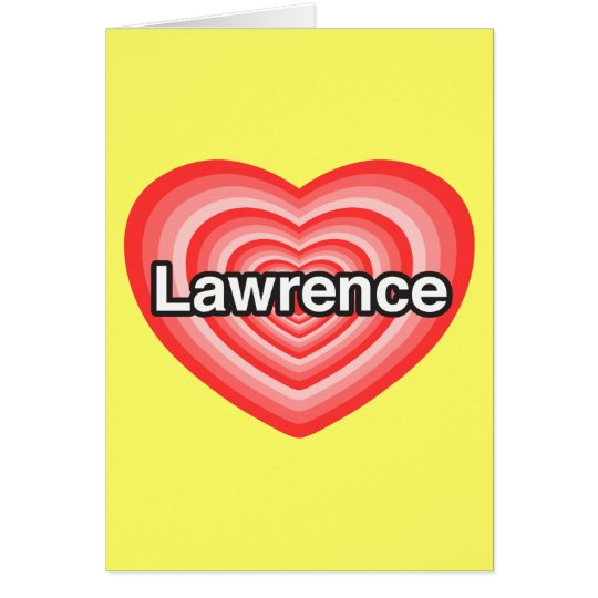 I love Lawrence. I love you Lawrence. Heart Card