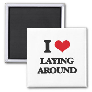I Love Laying Around Refrigerator Magnet