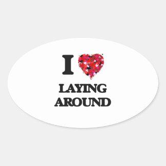 I Love Laying Around Oval Sticker