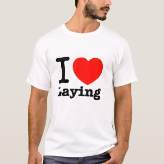 I Love Laying T-Shirt