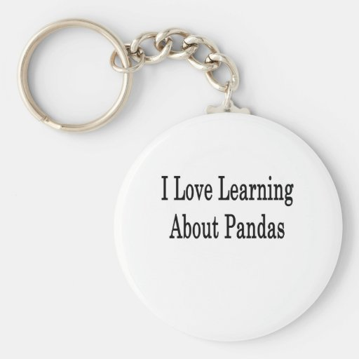 I Love Learning About Pandas Key Chains