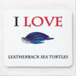 I Love Leatherback Sea Turtles Mouse Pad