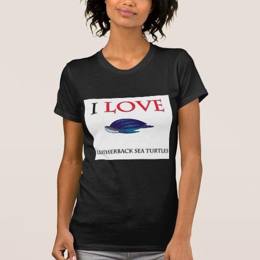 I Love Leatherback Sea Turtles T Shirt