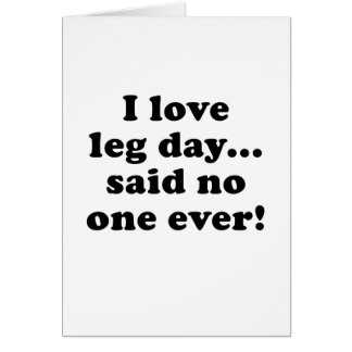 I Love Leg Day Said No One Ever Greeting Cards