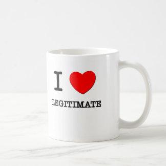 I Love Legitimate Coffee Mugs