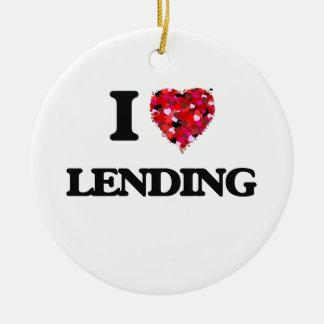 I Love Lending Ceramic Ornament