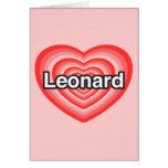 I love Leonard. I love you Leonard. Heart Greeting Card