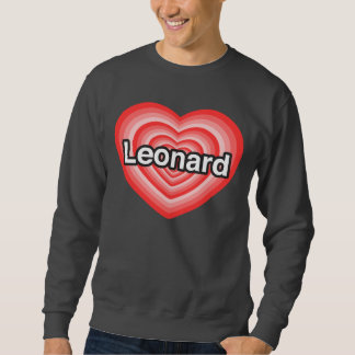 I love Leonard. I love you Leonard. Heart Sweatshirt