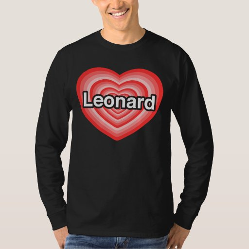 I love Leonard. I love you Leonard. Heart Tee Shirts