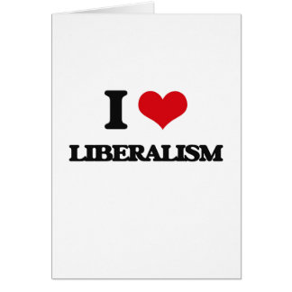I Love Liberalism Greeting Card