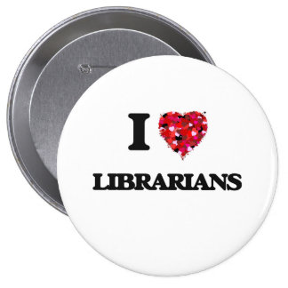 I love Librarians 4 Inch Round Button