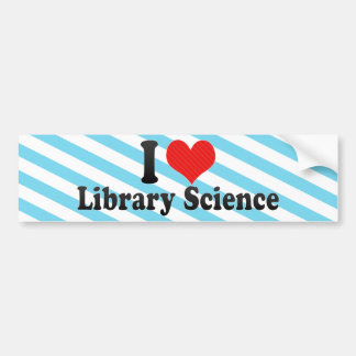 I Love Library Science Bumper Stickers