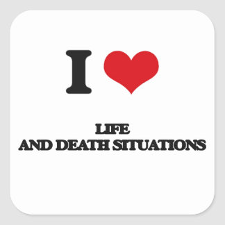I Love Life And Death Situations Square Sticker