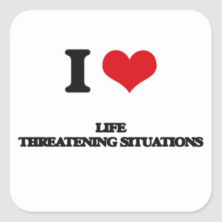 I Love Life Threatening Situations Square Stickers