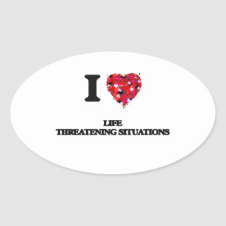 I Love Life Threatening Situations Oval Sticker
