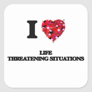 I Love Life Threatening Situations Square Sticker