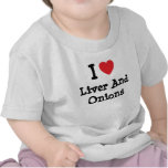 I love Liver And Onions heart T-Shirt