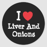 I love Liver And Onions heart T-Shirt Classic Round Sticker